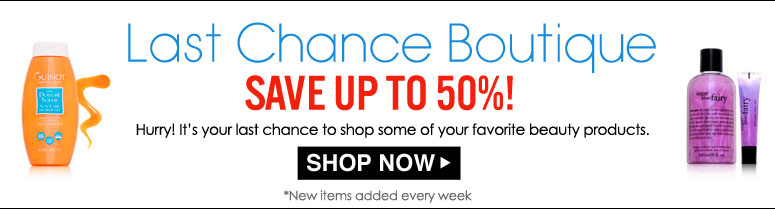 Last Chance Boutique  Save up to 50%! Hurry! It's your last chance to shop some of your favorite beauty products. *New items added every week  Shop Now>>