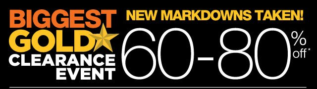 BIGGEST GOLD STAR CLEARANCE EVENT. NEW MARKDOWNS TAKEN! 60-80% OFF
