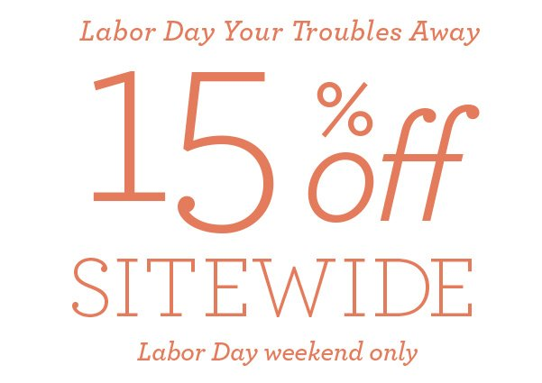 REMINDER:15% off Sitewide for Labor Day