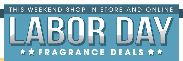 Labor Day Fragrance Deals! Shop In Store And Online!