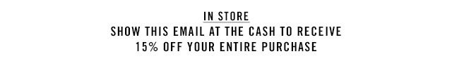 IN STORE SHOW THIS EMAIL AT THE CASH