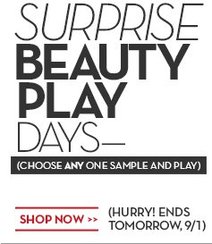 SURPRISE BEAUTY PLAY DAYS—(CHOOSE ANY ONE SAMPLE AND PLAY). SHOP NOW. (HURRY! ENDS TOMORROW, 9/1).
