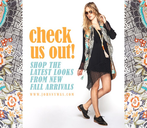 CHECK US OUT! SHOP THE LATEST LOOKS FROM FALL ARRIVALS