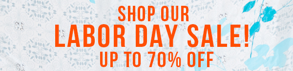 SHOP OUR LABOR DAY SALE! UP TO 70% OFF...