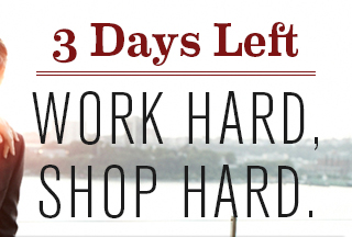 3 Days Left WORK HARD, SHOP HARD