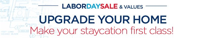 LaborDaysale & values | Upgrade your home | Make your staycation first class!