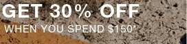 Get 30% off when you spend $150*