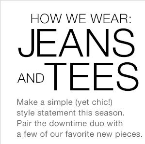 HOW WE WEAR: JEANS AND TEES