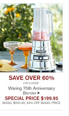 SAVE OVER 60% - EXCLUSIVE - Waring 75th Anniversary Blender -- SPECIAL PRICE $199.95 - SUGG. $550.95, 63% OFF SUGG. PRICE