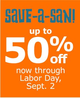 Save-a-san up to 50% off now through Labor Day, Sept. 2