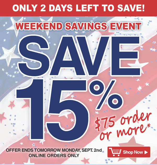 Exclusive Online Offer - Hurry - 2 Days Left to Save 15% off all orders $75 and over - online orders only - Offer good thru Monday, Sept. 2nd - Shop Now >