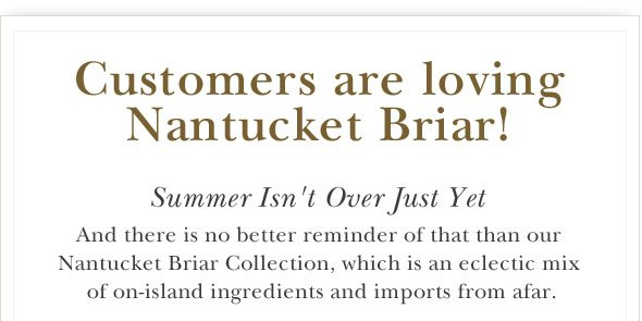Customers are loving Nantucket Briar!.