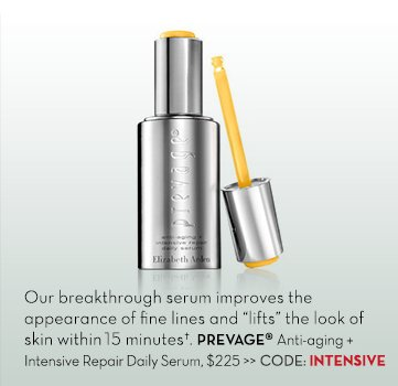 "Our breakthrough serum improves the appearance of fine lines and ""lifts"" the look of skin within 15 minutes.† PREVAGE® Anti-aging + Intensive Repair Daily Serum, $225. CODE:  INTENSIVE."