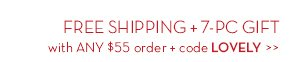 FREE SHIPPING + 7-PC GIFT with ANY $55 order + code LOVELY.