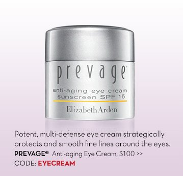 Potent, multi-defense eye cream strategically protects and smooth fine lines around the eyes. PREVAGE® Anti-aging Eye Cream, $100. CODE: EYECREAM.