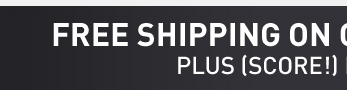 FREE SHIPPING ON ORDERS OVER $49** PLUS (SCORE!) FREE RETURNS