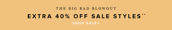The Big Bad Blowout Extra 40% Off Sale Styles** - - Shop Sale
