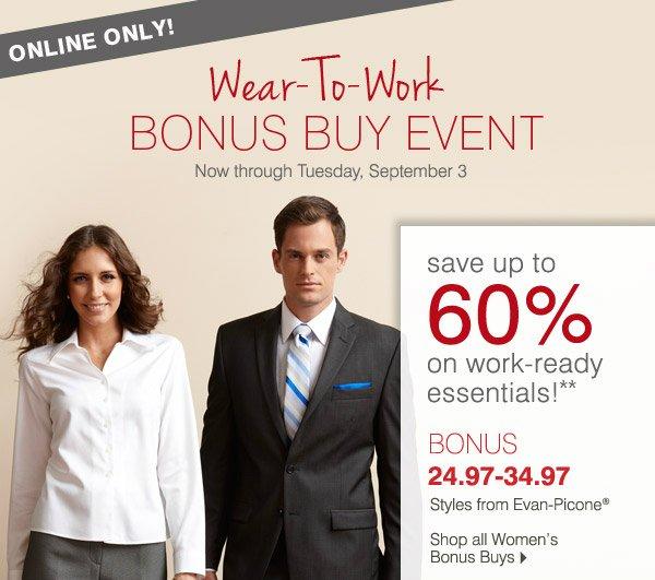 Online Only! Wear-To-Work Bonus Buy Event Now through Tuesday, September 3, 2013. BONUS 24.97-34.97 Styles from Evan-Picone® Shop all Women's Bonus Buys