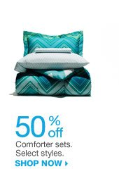 50% off Comforter sets. Select styles. SHOP NOW