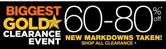 BIGGEST GOLD STAR CLEARANCE EVENT. 60-80% off. New markdowns taken! SHOP ALL CLEARANCE