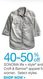 40-50% off SONOMA life + style and Croft & Barrow apparel for women. Select styles. SHOP NOW