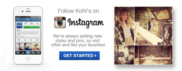 FOLLOW KOHL'S ON INSTAGRAM. We're always adding new styles and pics, so visit often and like your favorites! GET STARTED