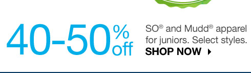 40-50% off SO and Mudd apparel for juniors. Select styles. SHOP NOW