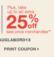 Labor Day Sale - Up to 40% off storewide! Plus, take up to an extra 25% off sale price merchandise** Print coupon.