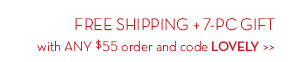 FREE SHIPPING + 7-PC GIFT with ANY $55 order and code LOVELY.