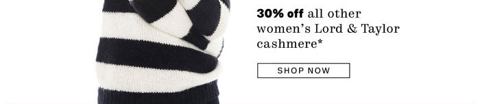 30% off all other women's Lord & Taylor cashmere sweaters*