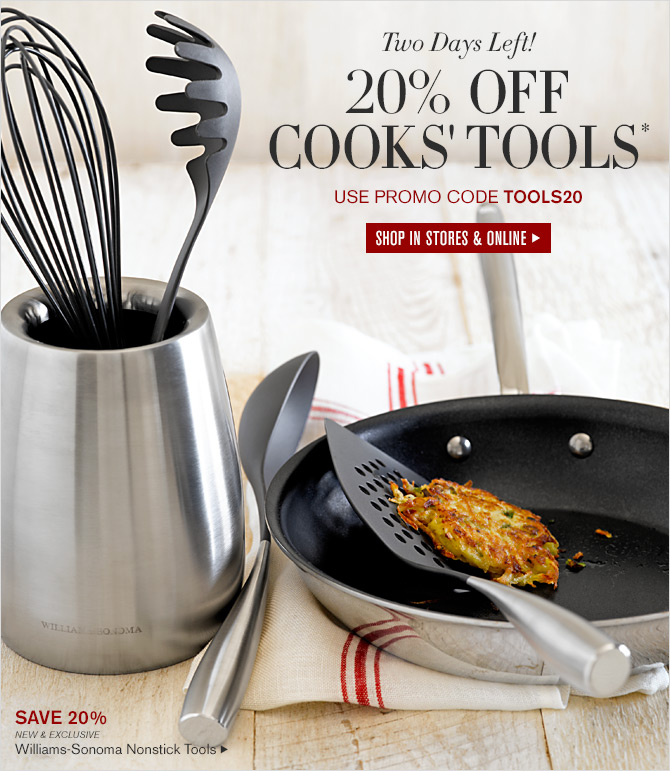 Two Days Left! 20% OFF COOKS' TOOLS* - USE PROMO CODE TOOLS20 -- SHOP IN STORES & ONLINE