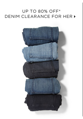 Up to 80% Off* Denim Clearance For Her