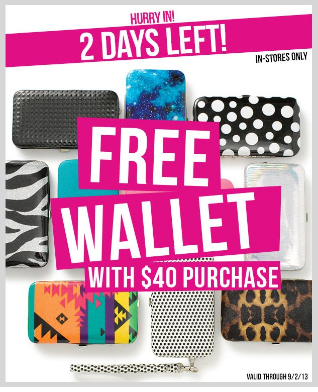 In-Stores Only! FREE Wallet with $40 Purchase! SHOP NOW!
