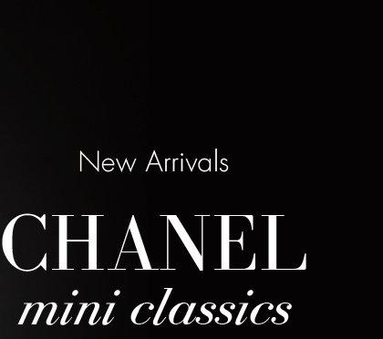 New Arrivals. CHANEL mini classics.