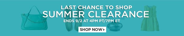 Last Chance to Shop Summer Clearance. Ends 9/2 at 4PM PT/7PM ET