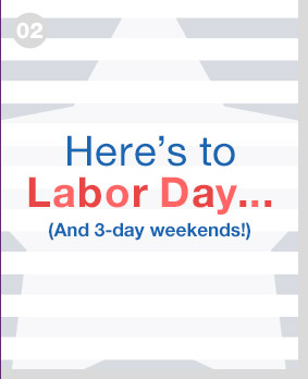 Here's to Labor Day... (And 3-day weekends!)