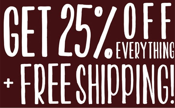 Get 25% off everything + free shipping.
