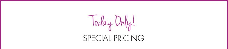 Today Only! SPECIAL PRICING