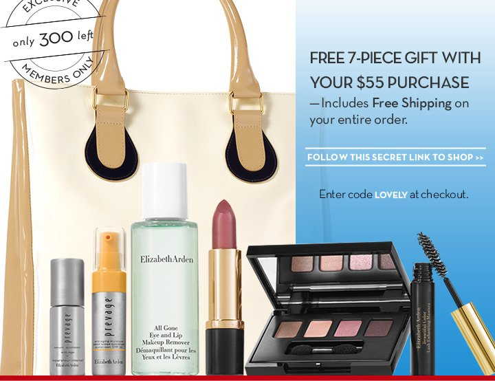 FREE 7-PIECE GIFT WITH YOUR $55 PURCHASE - Includes Free Shipping on your entire order. FOLLOW THIS SECRET LINK TO SHOP. Enter code LOVELY at checkout. EXCLUSIVE Only 300 left. MEMBERS ONLY.