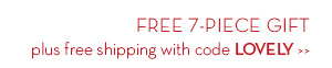 FREE 7-PIECE GIFT plus free shipping with code LOVELY.