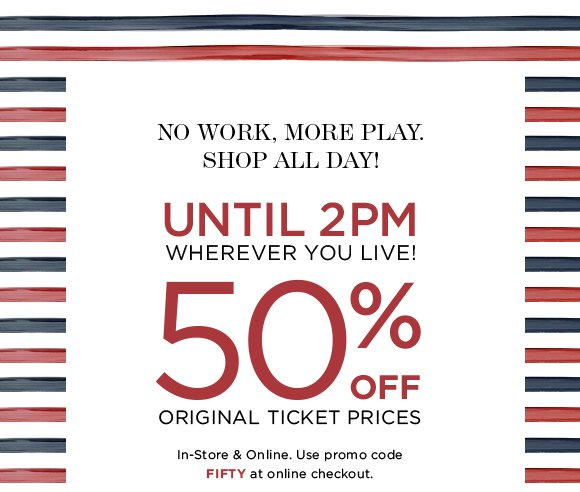 NO WORK. MORE PLAY. SHOP ALL DAY!