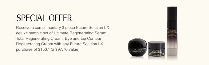 Special Offer: Receive a complimentary 3 piece Future Solution LX deluxe sample set of Ultimate Regenerating Serum, total Regenerating Cream, Eye and Lip Contour Regenerating Cream with any Future Solution LX purchase of $150. *(a $97.70 value)