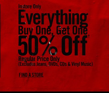 INSTORE ONLY - EVERYTHING BUY ONE, GET ONE 50% OFF† - FIND A STORE