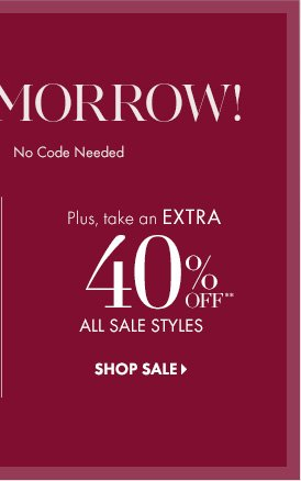 Plus, take an Extra  40% Off** All Sale Styles  SHOP SALE
