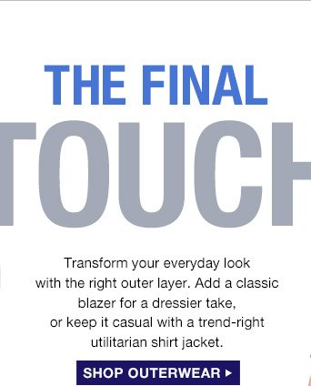 THE FINAL TOUCH | SHOP OUTERWEAR