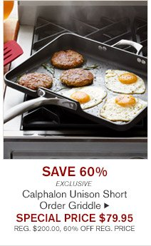 SAVE 60% EXCLUSIVE - Calphalon Unison Short Order Griddle - SPECIAL PRICE $79.95 (REG. $200.00, 60% OFF REG. PRICE)