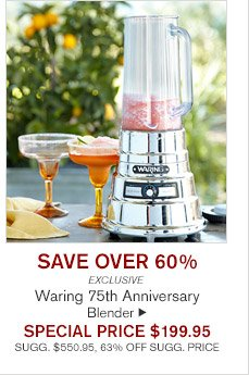 SAVE OVER 60% - EXCLUSIVE - Waring 75th Anniversary Blender - SPECIAL PRICE $199.95 (SUGG. $550.95, 63% OFF SUGG. PRICE