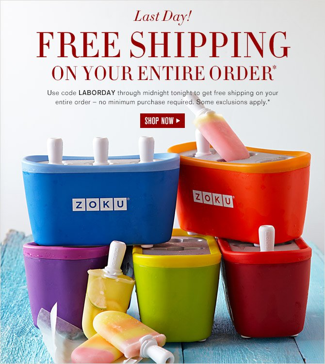Last Day! FREE SHIPPING ON YOUR ENTIRE ORDER* - Use code LABORDAY through midnight tonight to get free shipping on your entire order – no minimum purchase required. Some exclusions apply.* - SHOP NOW