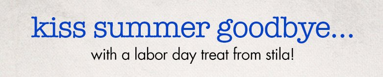kiss summer goodbye... with a labor day treat from stila!
