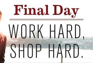 Final Day WORK HARD, SHOP HARD